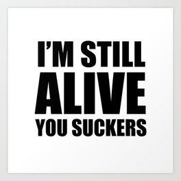 I'm still Alive t-shirt Art Print