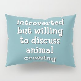 Introverted but willing to discuss animal crossing Pillow Sham