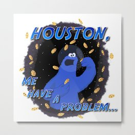 Houston Me Have A Problem Metal Print