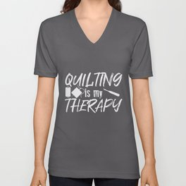 Quilting Is My Therapy | Seamstress Tailor Sewing Unisex V-Neck