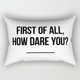 First of all, how dare you? Rectangular Pillow