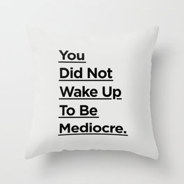 You Did Not Wake Up to Be Mediocre black and white minimalist typography home room wall decor Throw Pillow