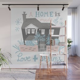 A home is made of love and dreams Wall Mural