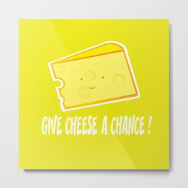 Give cheese a chance Metal Print