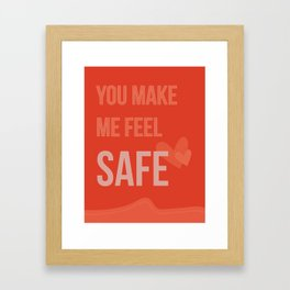 You Make Me Feel Safe Framed Art Print