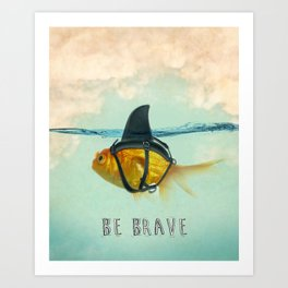 Be Brave - Brilliant Disguise Art Print