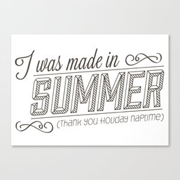 I was made in Summer (Thank you holiday naptime) Canvas Print