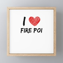 I Love Fire Poi Framed Mini Art Print