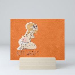Butt what? Mini Art Print