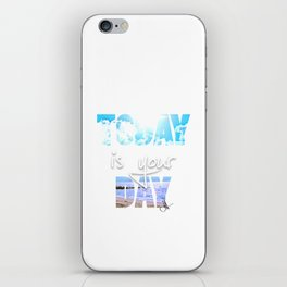 Today is your Day iPhone Skin