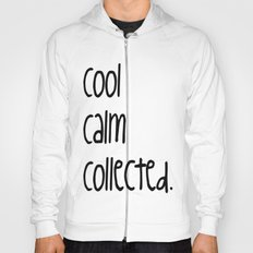 cool,calm,collected Hoody