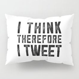 I Think therefore I tweet (on white) Pillow Sham