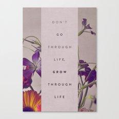 Don't Go Through Life, Grow Through Life Canvas Print