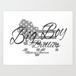 Big Boy Bullies Made in America Art Print