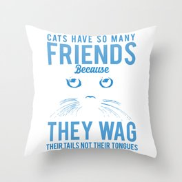Cats Have So Many Friends Because They Wag Their Tails Not Their Tongues wb Throw Pillow
