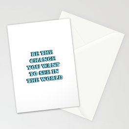 BE THE CHANGE YOU WANT TO SEE IN THE WORLD Stationery Cards