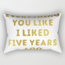 Everything you like i liked five years ago new 2018 Rectangular Pillow