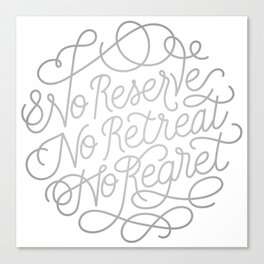 No Reserve, No Retreat, No Regret Canvas Print