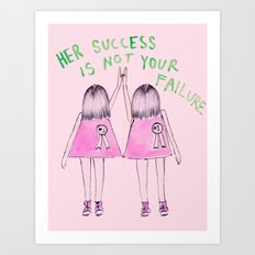 Her success is not your failure Art Print