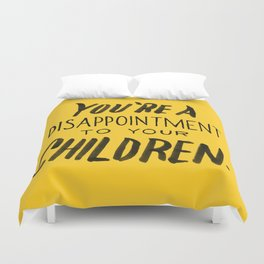 You're a Disappointment to Your Children Duvet Cover