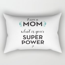 I am a Mom, what is your Super Power? Rectangular Pillow