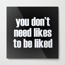To Be Liked Metal Print