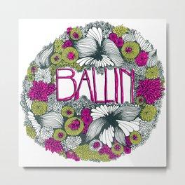 ballin 2 Metal Print