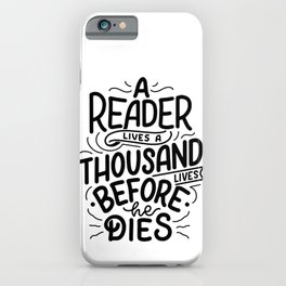 A reader lives a thousand lives before he dies - bookaholic quotes handwritting typography iPhone Case