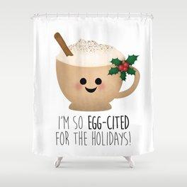 Eggnog   I'm So Egg-Cited For The Holidays! Shower Curtain