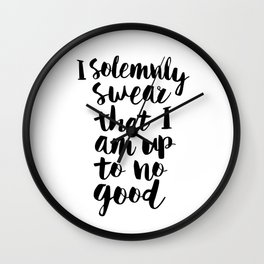 I Solemnly Swear That I Am Up to No Good black and white typography design poster home wall decor Wall Clock