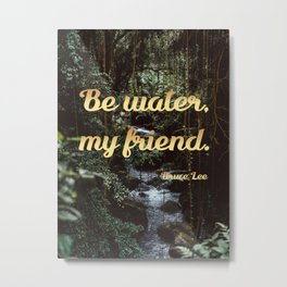 Be water, my friend (gold) Metal Print