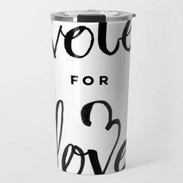 Vote for Love Travel Mug
