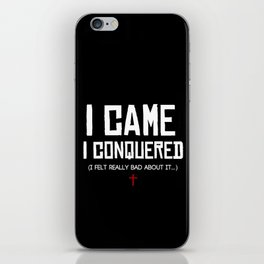 I Came. I Conquered. I Felt Really Bad About It. iPhone Skin