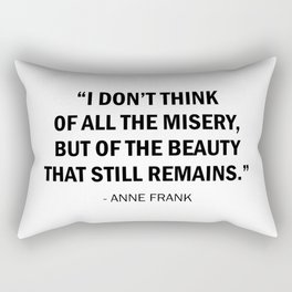 I don't think of all the misery, but of the beauty that still remains. Rectangular Pillow