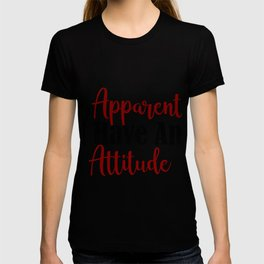 So Apparently I Have An Attitude Funny Adult Teen Sarcasm T-shirt