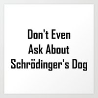 Don't Even Ask About Schrodinger's Dog  Art Print