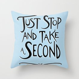 Just Stop and take a second Throw Pillow