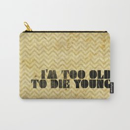 I am too old to die young Carry-All Pouch