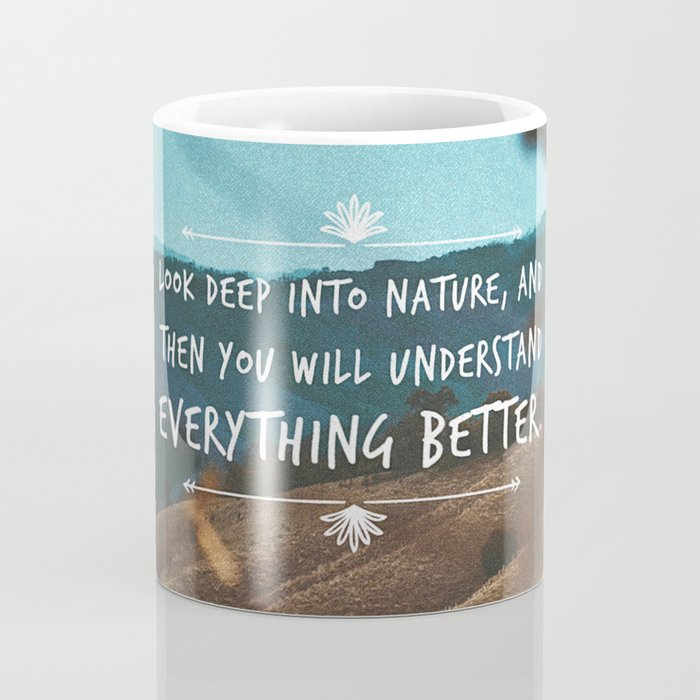 Look deep into nature, and then you will understand everything better. Coffee Mug
