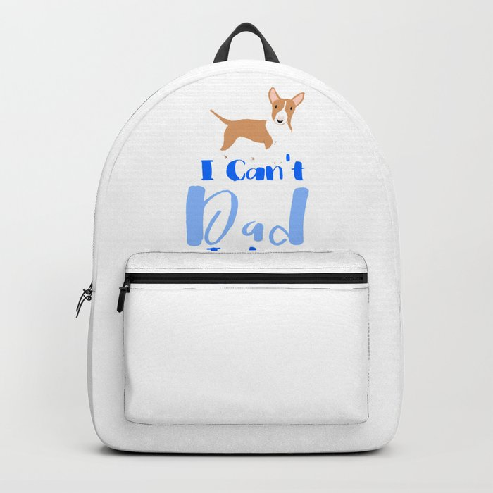 I cant Dad Today Bull Terrier Backpack