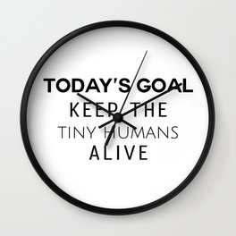 Keep the Tiny Humans Alive Wall Clock