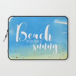 Beach better have my sunny // funny summer quote Laptop Sleeve