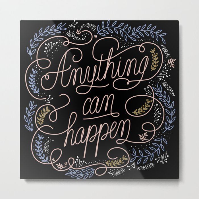 Anything can happen Metal Print