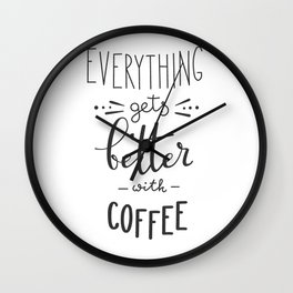 Everything gets better with coffee Wall Clock