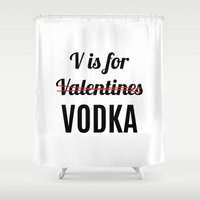 vodka Shower Curtains featuring V IS FOR VODKA NOT VALENTINES by CreativeAngel