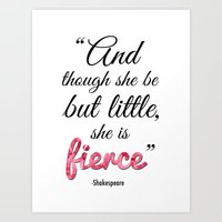 though she be but little Art Prints featuring Though She Be But Little, She is Fierce by Amy Rowland