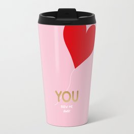 You blow me away Travel Mug