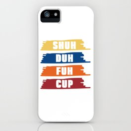 """Humor at its best! If you're one of those sarcasm lovers """"Shuh Duh Fuh Cup"""" T-shirt Design iPhone Case"""