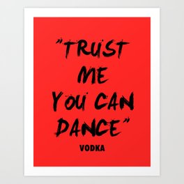 Trust Me You Can Dance - Vodka Art Print