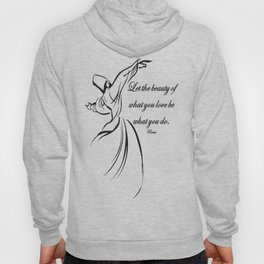 Let The Beauty Of What You Love Be What You Do Quote Rumi Hoody